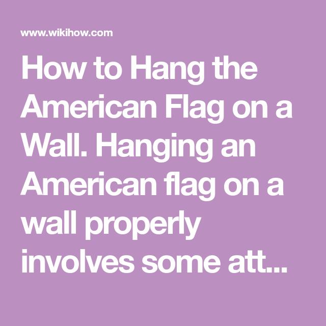 Hang The American Flag On A Wall American Flag Flag Wall