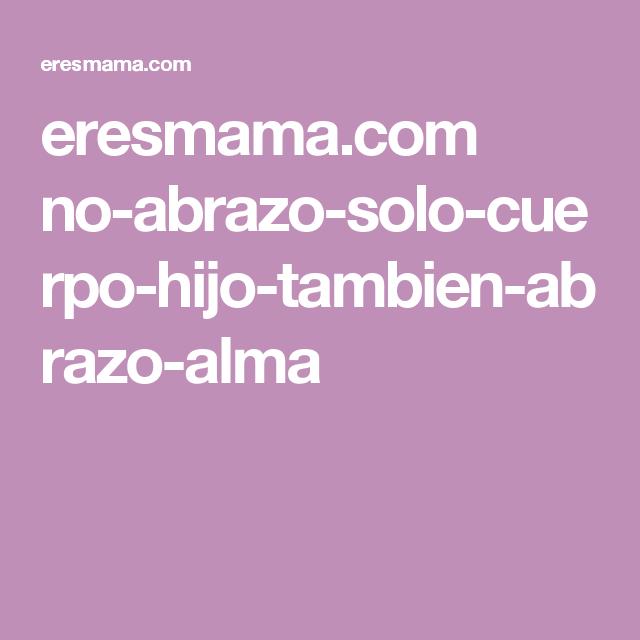 eresmama.com no-abrazo-solo-cuerpo-hijo-tambien-abrazo-alma