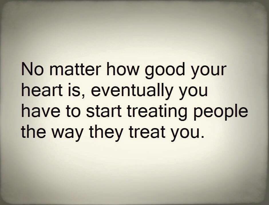 No matter how good your heart is ,eventually you have to ...