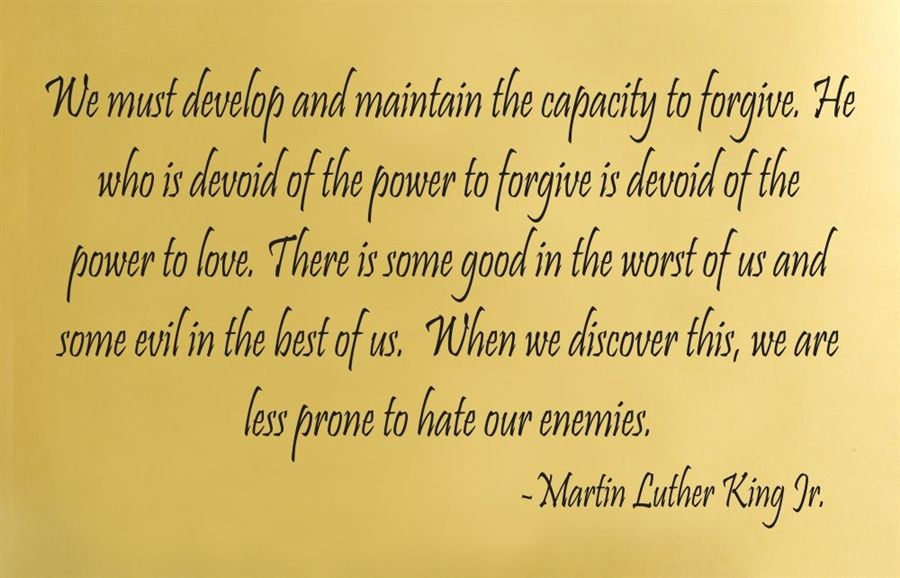 We Must Develop And Maintain The Capacity To Forgive Martin Luther