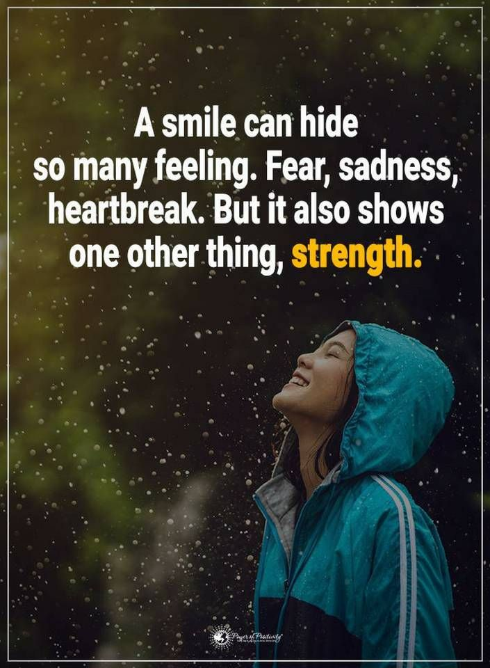 Quotes A Smile Can Hide So Many Feelings Fear Sadness Heartbreak But It Also Shows One Other Thing Strength Motivational Quotes Smile Quotes Image Quotes