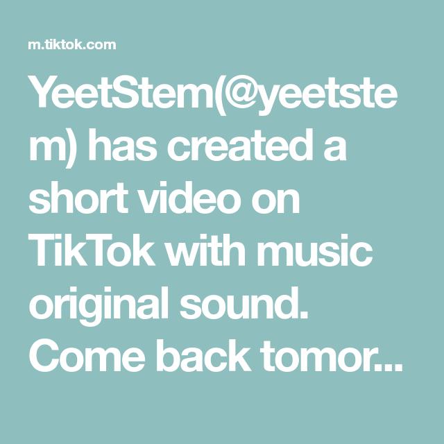 Yeetstem Yeetstem Has Created A Short Video On Tiktok With Music Original Sound Come Back Tomorrow For More H Cool Websites Useful Life Hacks Good Comebacks