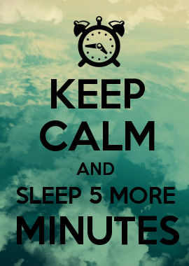 Keep Calm And Sleep 5 More Minutes Keepcalm Sleep Bons Et Beaux