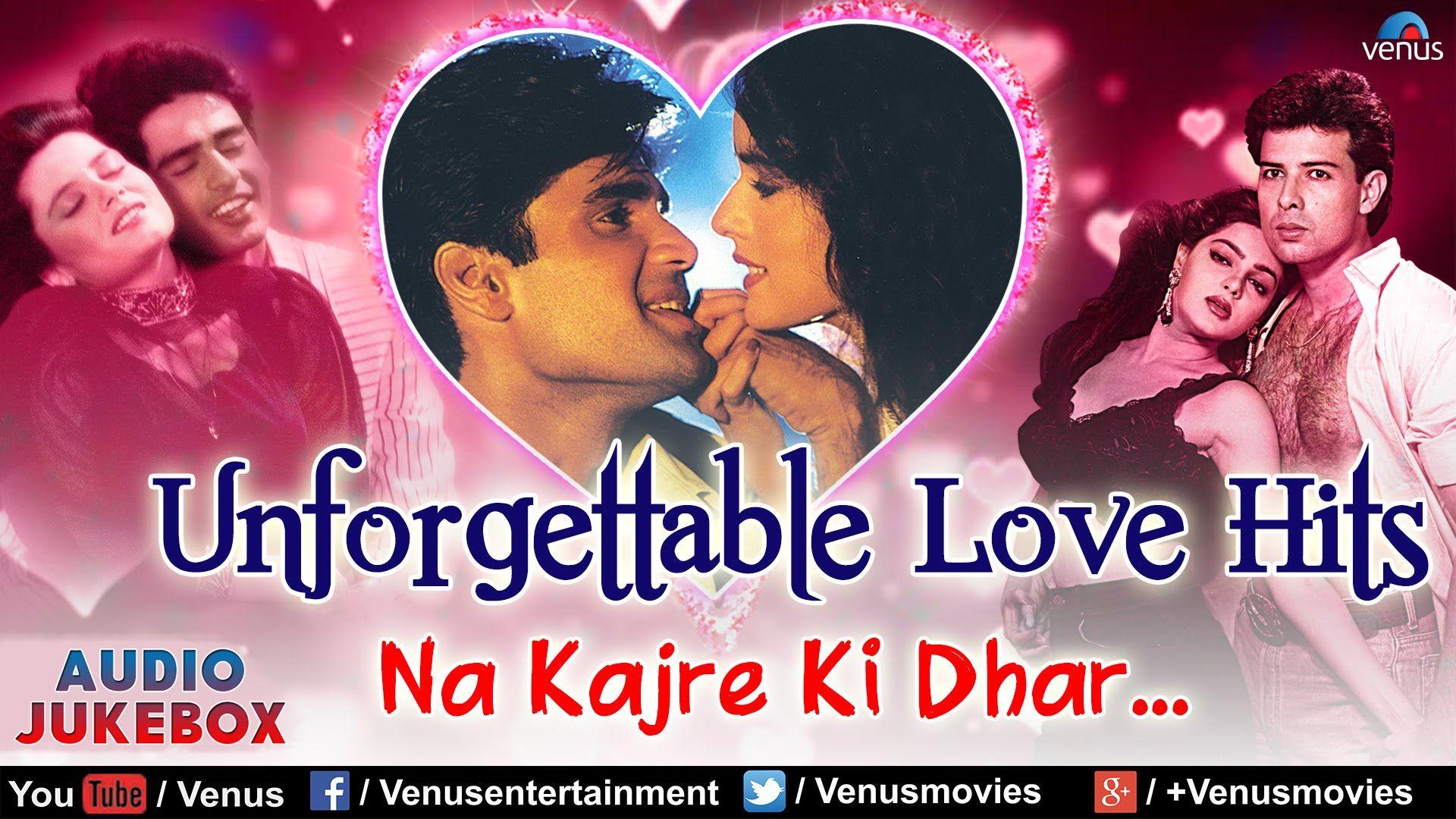 Unforgettable Love Hits Na Kajre Ki Dhar Romantic Songs Audio J Romantic Songs Best Love Songs Songs