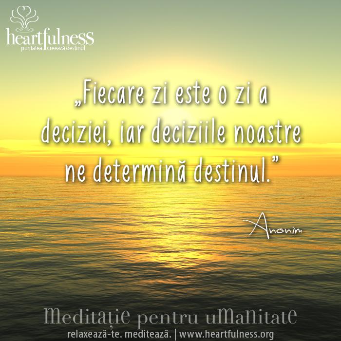 """""""Fiecare zi este o zi a deciziei, iar deciziile noastre ne determină destinul."""" - Anonim #hfnro   #heartfulness   #inspiratii_zilnice"""