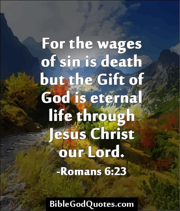 For the wages of sin is death but the Gift of God is eternal life ...