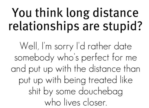 Exactly. Couldn't have said it better.    It's about how someone treats you, not about how close they live.    Idiots need to stop putting the focus on the latter, and let us in LDRs just be.