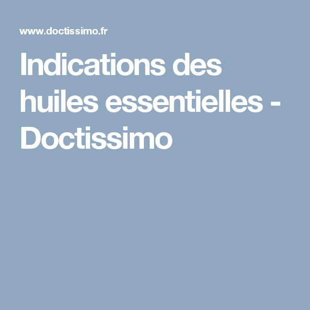 Indications des huiles essentielles - Doctissimo