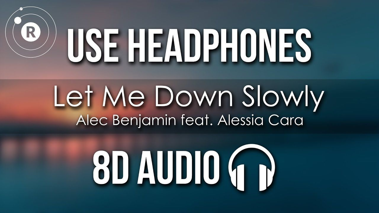 Alec Benjamin Feat Alessia Cara Let Me Down Slowly 8d Audio Let Me Down Alessia Cara Let It Be