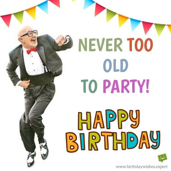 100 Birthday Quotes Happy Birthday My Friend Happy Birthday Man Happy Birthday Funny Humorous Birthday Wishes Funny