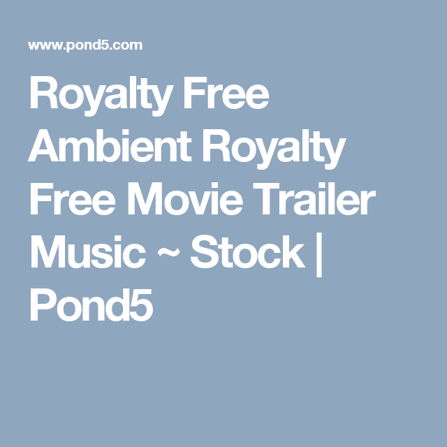 Royalty Free Ambient Royalty Free Movie Trailer Music