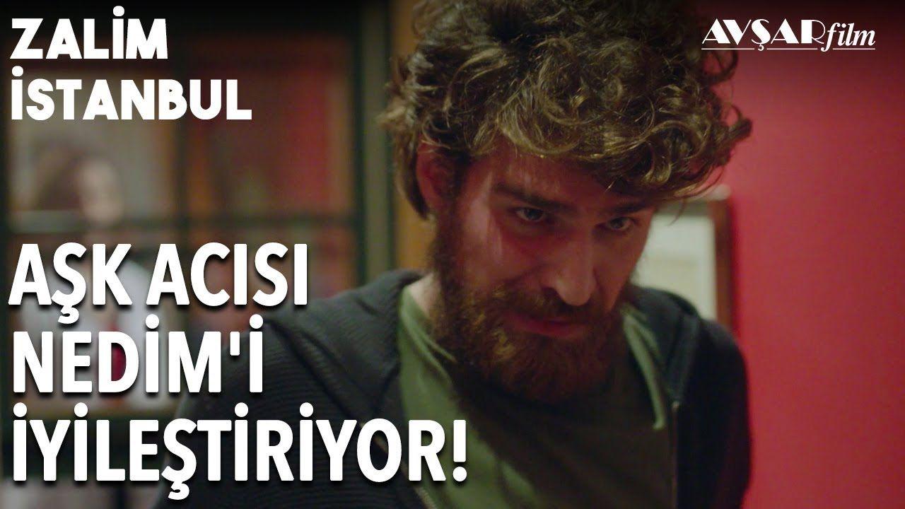 Nedim Yuruyor Ask Acisiyla Yuruyor Zalim Istanbul 17 Bolum Istanbul Ask Film