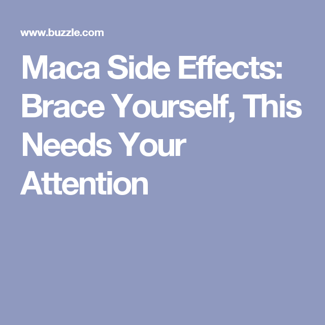 Maca Side Effects: Brace Yourself, This Needs Your Attention