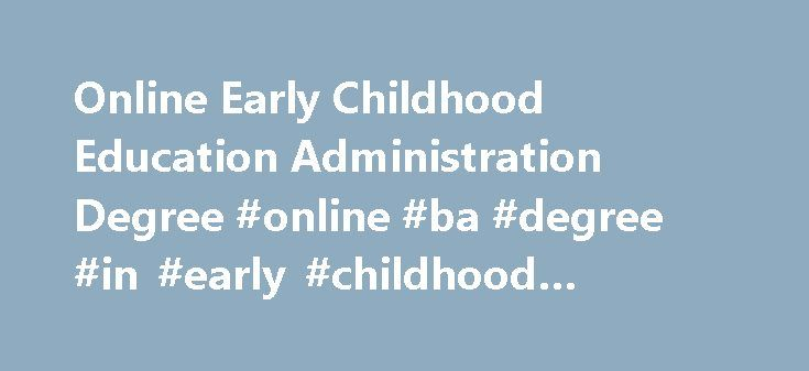 Online Early Childhood Education Administration Degree Online Ba