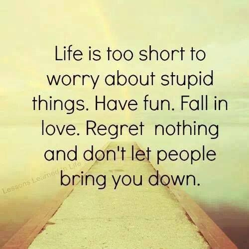 Life Is Too Short To Worry About Anything So Enjoy Your Life And Be