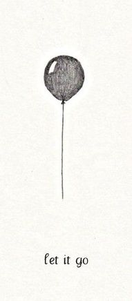 """Make the balloon a heart & change the words to """"Let it be"""" and this is a cute idea for a tattoo on my wrist (:"""