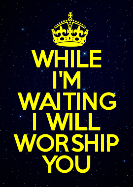 WHILE I\M WAITING I WILL WORSHIP YOU - While I'm Waiting by John Waller
