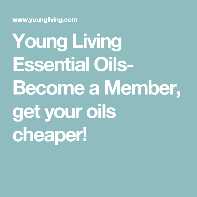 Young Living Essential Oils- Become a Member, get your oils cheaper!