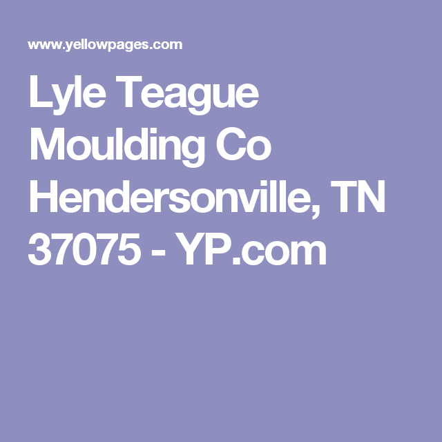 Lyle Teague Moulding Co Hendersonville Tn 37075 Yp Com
