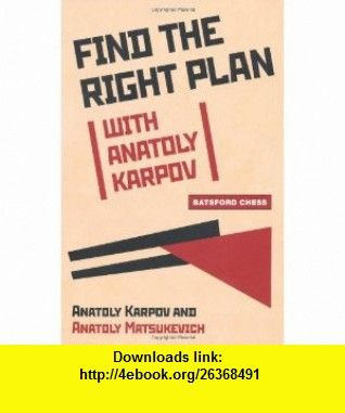 Find the right plan with anatoly karpov 9781906388683 anatoly find the right plan with anatoly karpov 9781906388683 anatoly karpov anatoly matsukevich fandeluxe