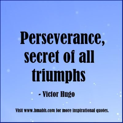Motivational Quotes Perseverance Perseverance Secret Of All Triumphs Never Give Up Quotes Giving Up Quotes Perseverance Quotes