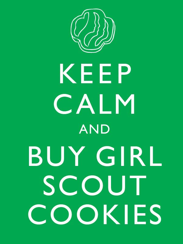 Keep Calm and buy Girl Scout cookies!!! Lots and lots of cookies!!!