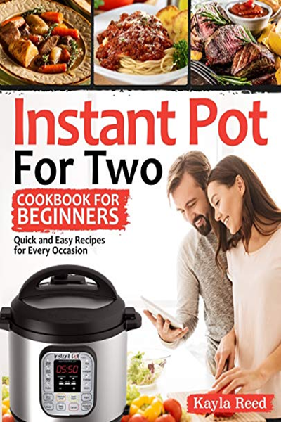 (2018) Instant Pot For Two Cookbook For Beginners: Quick And Easy Recipes For Every Occasion (Instant Pot Cookbook For Two) by Kayla Reed - Independently published 12-05 #instantpotrecipesforbeginners