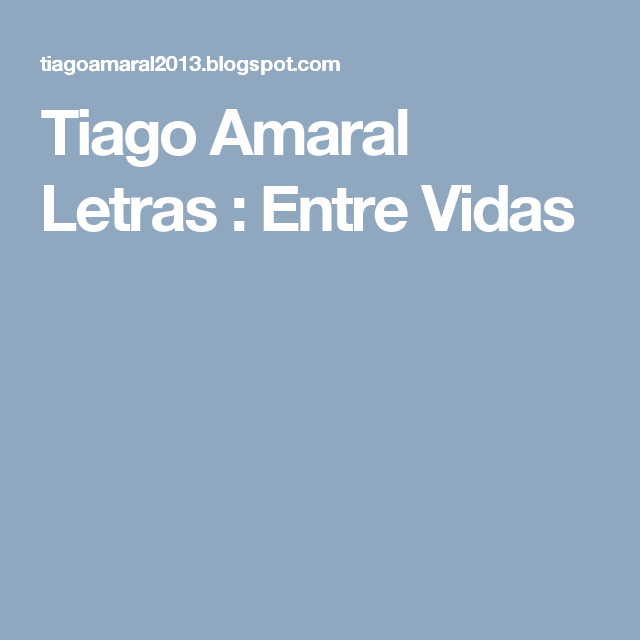 Tiago Amaral Letras : Entre Vidas