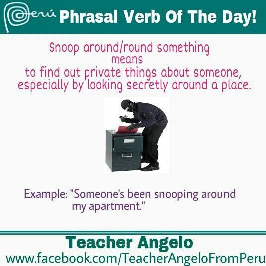 Phrasal verb 'Snoop around'.