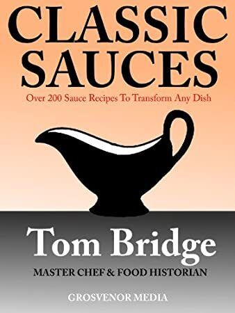 EBook Classic Sauces  Over 200 Sauce Recipes To Transform Any Dish