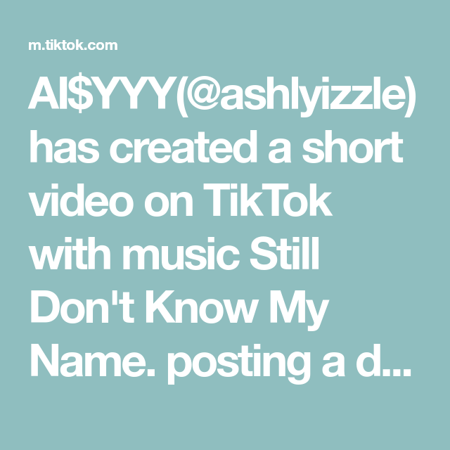 Ai Yyy Ashlyizzle Has Created A Short Video On Tiktok With Music Still Don T Know My Name Posting A Different One Bc This Look Is My F If I Stay Phrog Names