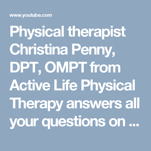 Physical therapist Christina Penny, DPT, OMPT from Active Life Physical  Therapy answers all your questions on staying active and injur… | Physical  therapy, Physical therapist, Therapy