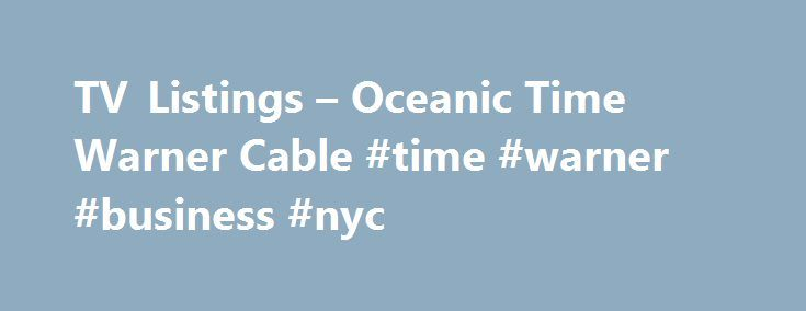 tv listings oceanic time warner cable time warner business nyc rh pinterest com oceanic tv guide kona oceanic tv guide listing honolulu