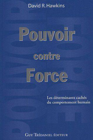 Pouvoir Contre La Force Les Determinants Caches Du Comportement Humain De David R Hawkins Et Autres Http Www Amazon Fr Dp 2844455743 Ref Cm Sw R Pi Dp Uwpz