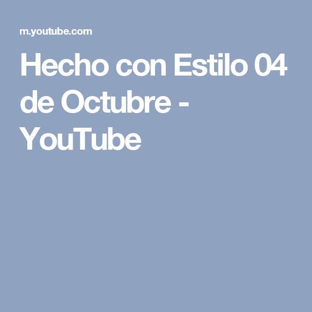 Hecho con Estilo 04 de Octubre - YouTube