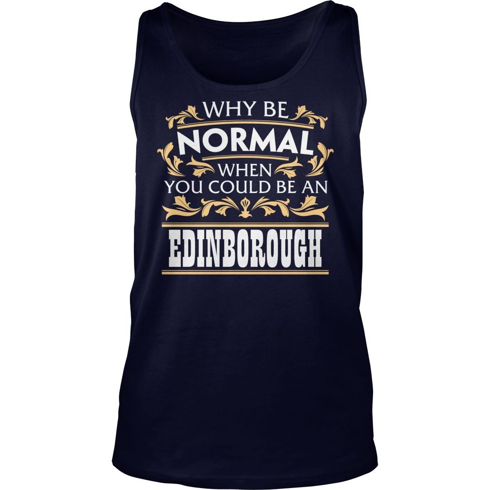 EDINBOROUGH Funny Tshirt #gift #ideas #Popular #Everything #Videos #Shop #Animals #pets #Architecture #Art #Cars #motorcycles #Celebrities #DIY #crafts #Design #Education #Entertainment #Food #drink #Gardening #Geek #Hair #beauty #Health #fitness #History #Holidays #events #Home decor #Humor #Illustrations #posters #Kids #parenting #Men #Outdoors #Photography #Products #Quotes #Science #nature #Sports #Tattoos #Technology #Travel #Weddings #Women