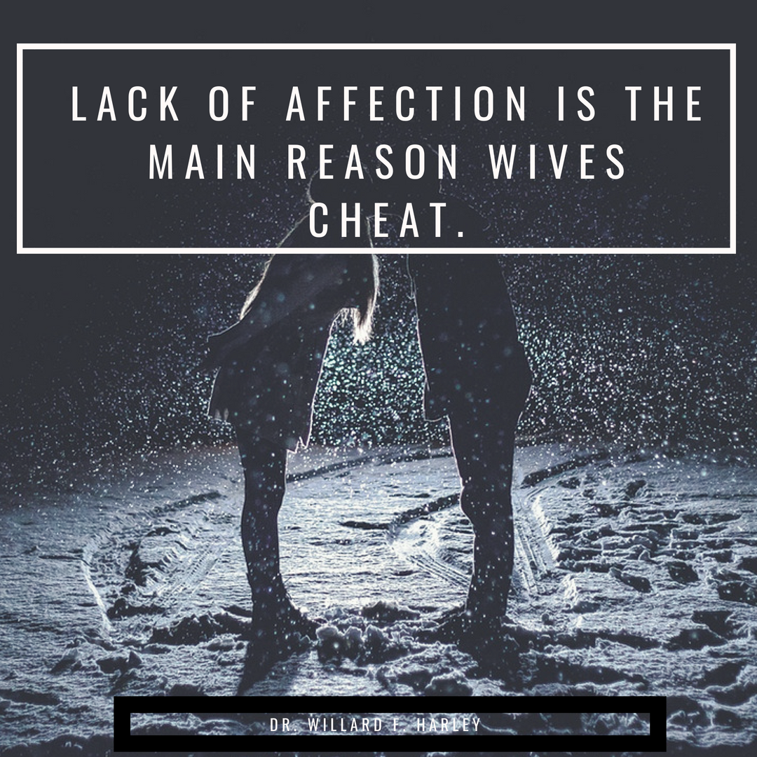 Lack Of Affection Is The Main Reason Wives Cheat Dr Willard F Harley