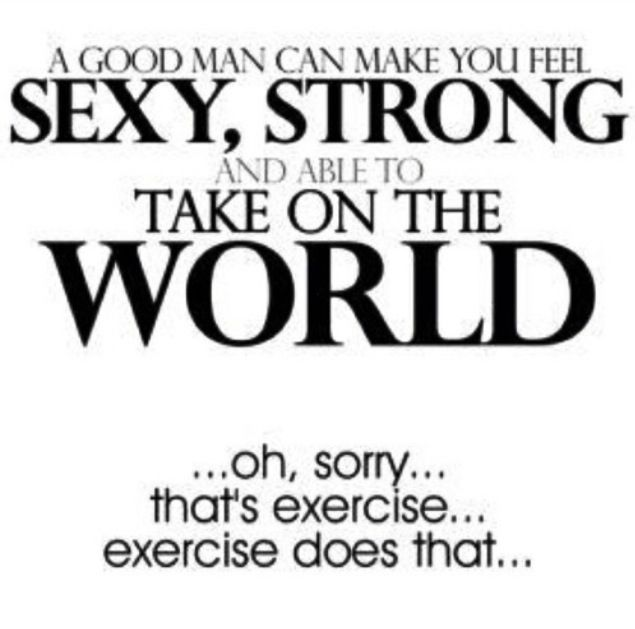 Exercise Makes You Feel Sexy, Strong + Able To Take On The World!
