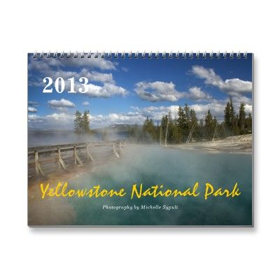 2013 Calendar-Yellowstone National Park Photography by Michelle Sypult 2013 Calendar http://www.zazzle.com/yellowstone_national_park_2013_calendar-158336090008824170?rf=238712894402317539