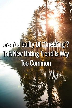 Relationwe123 Are You Guilty Of Sneating This New Dating Trend Is Way Too Common Relationwe123 Are You Guilty Of Sneating This New Dating Trend Is Way Too Common