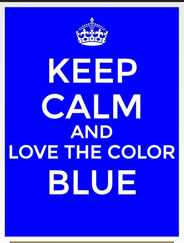 Keep calm love the color blue my favorite color tru - Is blue a calming color ...