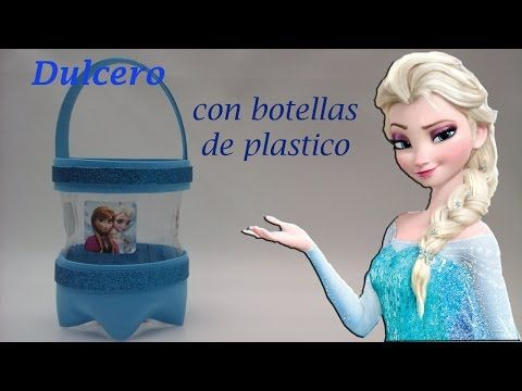 COMO HACER UN DULCERO DE FROZEN CON BOTELLAS DE PLASTICO. PET. - YouTube