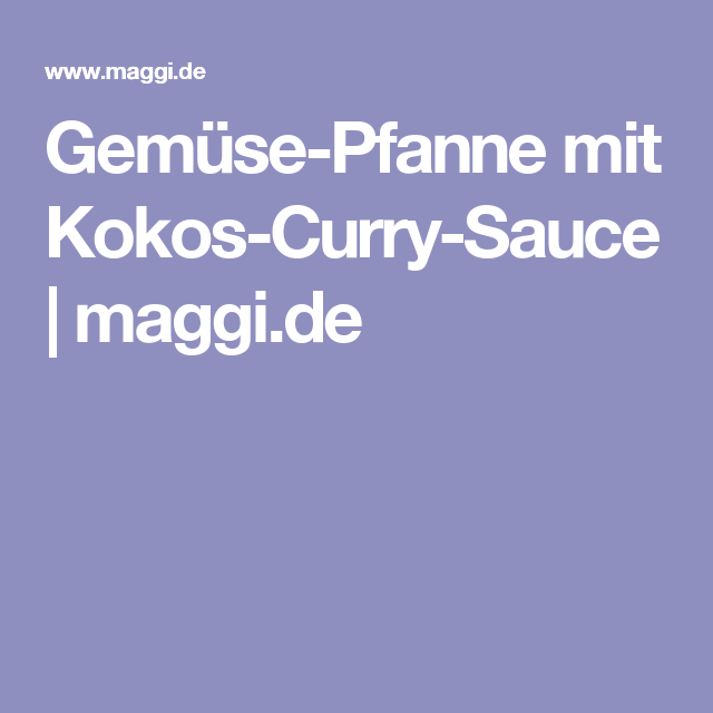 Gemüse-Pfanne mit Kokos-Curry-Sauce | maggi.de
