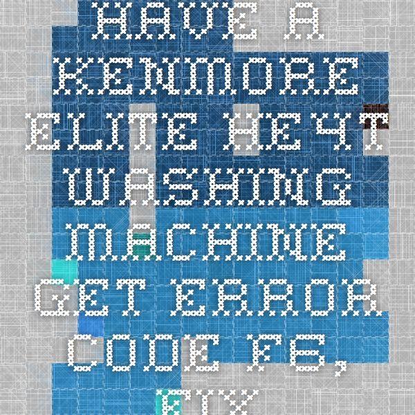 Have A Kenmore Elite He4t Washing Machine Get Error Code F6 Fixya