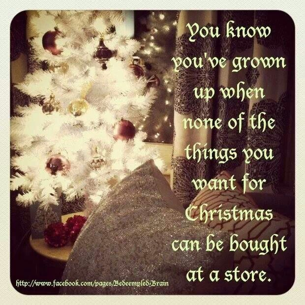 You Know You Ve Grown Up When None Of The Things You Want For Christmas Can Be Bought At The St Christmas Wishes Quotes Christmas Wishes Words Christmas Quotes