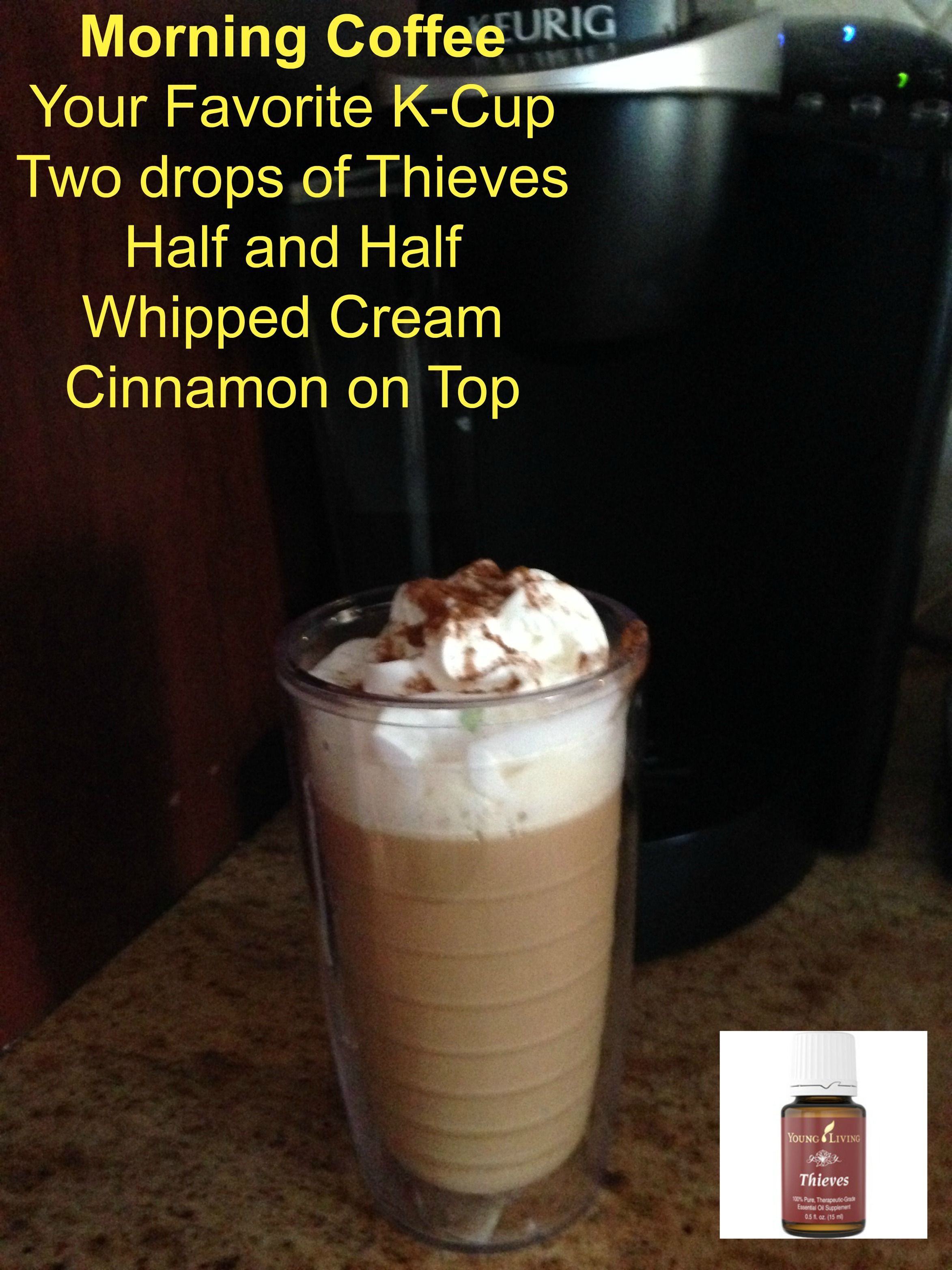 Morning Coffee Your Favorite KCup Two drops of Thieves