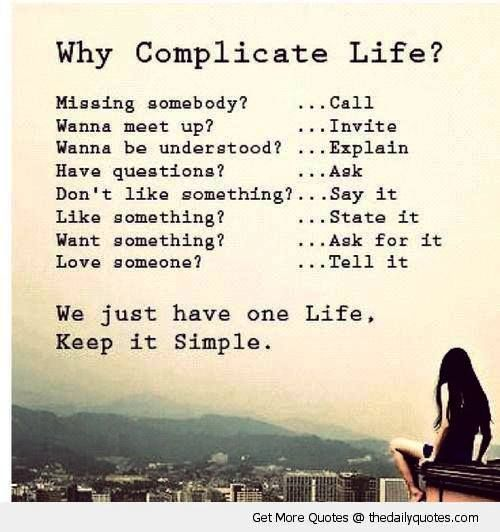 Image Result For Why Is Life So Complicated Why Complicate Life Simple Life Quotes Words