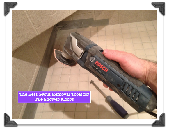 Best Grout Removal Tools For Tile Shower Floors