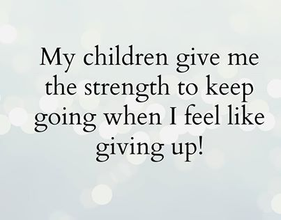 My Children Give Me Strength Quotes Quote Family Quote Family Quotes Parent Quotes Mother Quotes Quotes About Strength Trendy Quotes Best Quotes