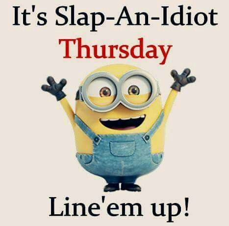 Image result for slap an idiot thursday